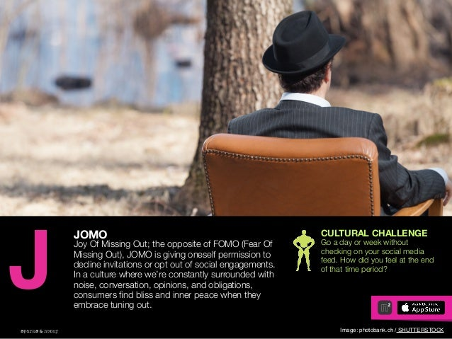 AGENCY OF RELEVANCE JOMO Joy Of Missing Out; the opposite of FOMO (Fear Of Missing Out), JOMO is giving oneself permission...