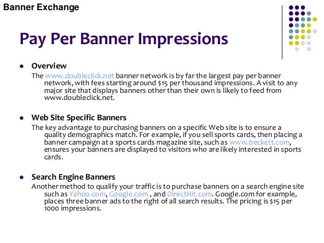 Pay Per Banner Impressions Banner Program Options  If you do decide to purchase a banner campaign, don't forget you may h...