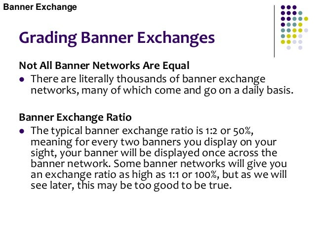 Using Banner Exchange Choose a banner exchange  First you must choose the banner exchanges in which you would like to par...