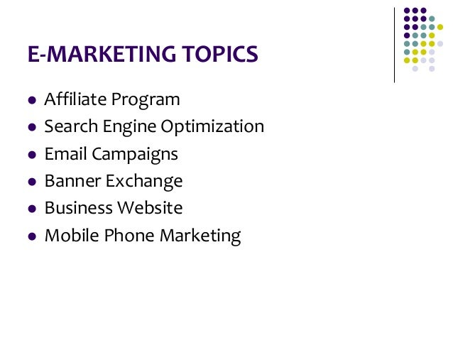 E-MARKETING TOPICS  Affiliate Program  Search Engine Optimization  Email Campaigns  Banner Exchange  Business Website...