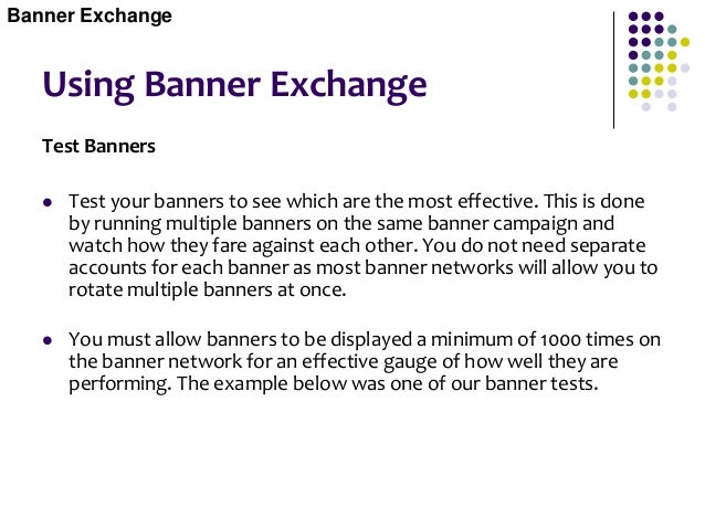 Free Banner Drawbacks Losing Visitors to Other Sites  When using free banner exchanges, you potentially lose traffic to t...