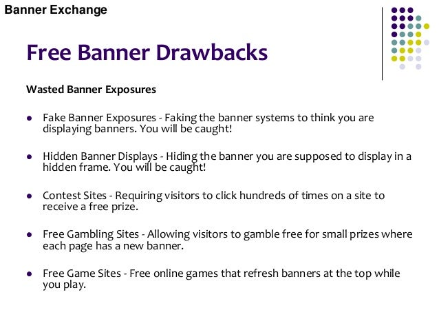 Paid vs. Free Banners  Paid banners are preferred if your advertising budget can afford it. The truth is, free banners co...