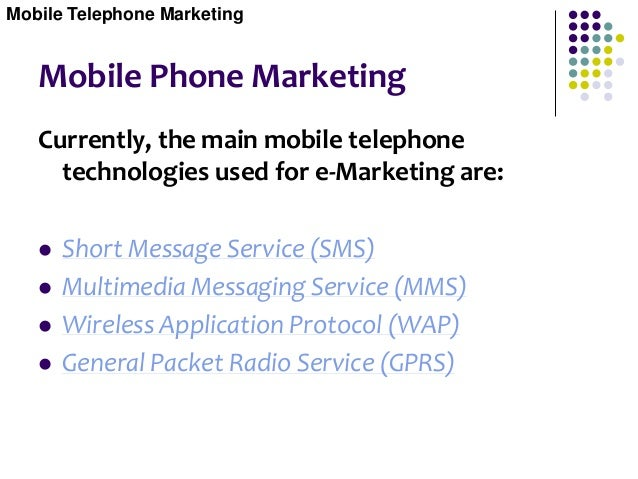 Mobile Phone Marketing - SMS  Short Message Service (SMS) is a message that can be sent to and from mobile telephones. Th...