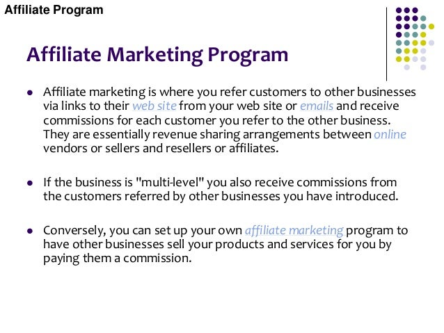 Affiliate Marketing Program  Affiliate marketing is where you refer customers to other businesses via links to their web ...