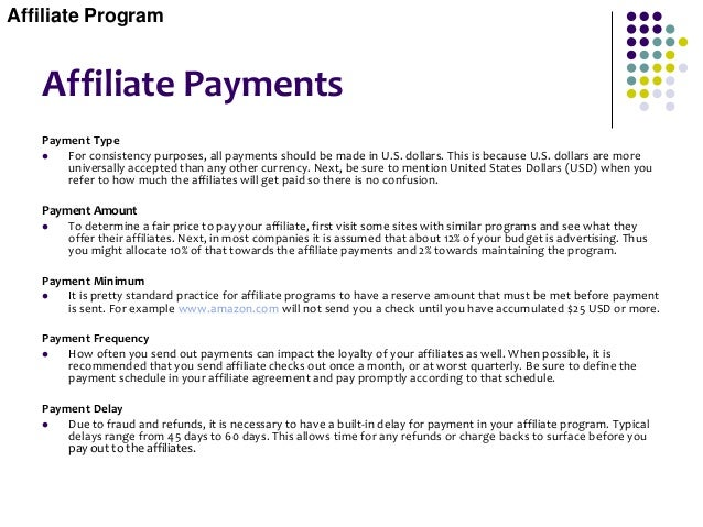 Affiliate Payments Payment Type  For consistency purposes, all payments should be made in U.S. dollars. This is because U...