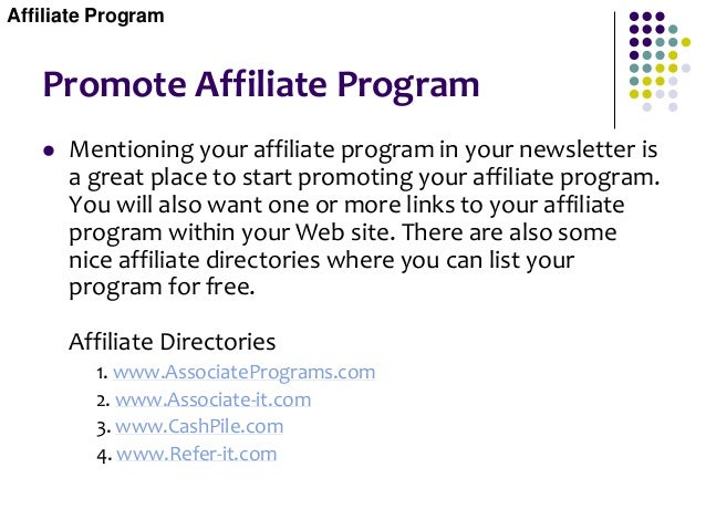 Promote Affiliate Program  Mentioning your affiliate program in your newsletter is a great place to start promoting your ...