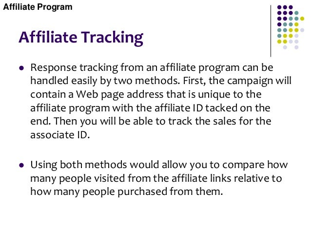 Affiliate Tracking  Response tracking from an affiliate program can be handled easily by two methods. First, the campaign...