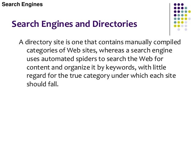 Search Engines and Directories  User's Point of View Over the years there has been plenty of debate over whether search e...