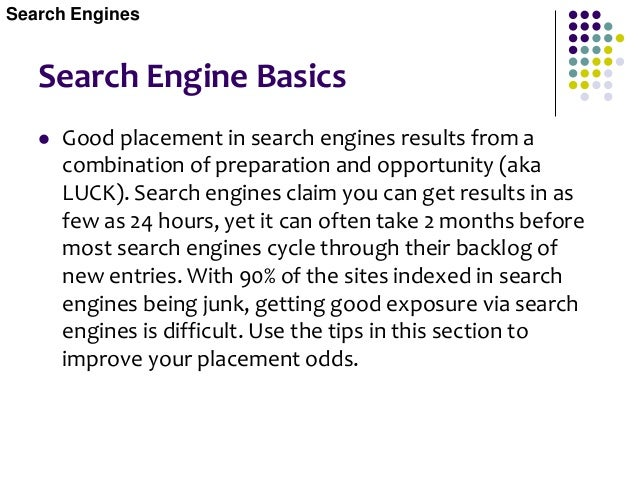 Search Engine Tips 1. Submit Web site to search engine (http://google.com/addurl). 2. Use keywords in the content near the...