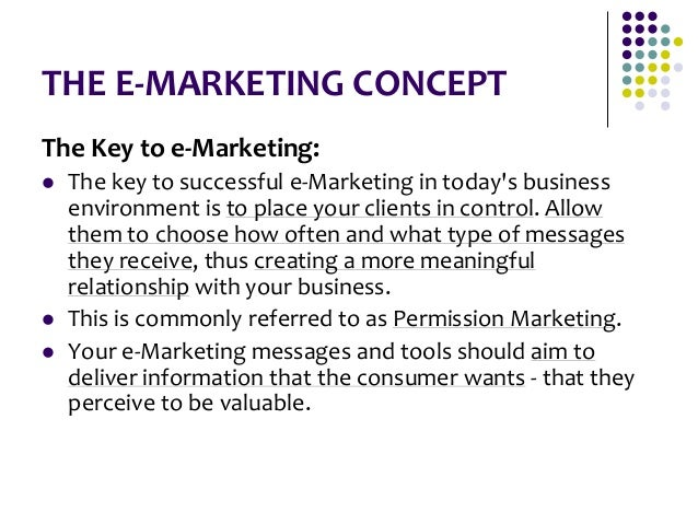 THE E-MARKETING CONCEPT The Key to e-Marketing:  The key to successful e-Marketing in today's business environment is to ...