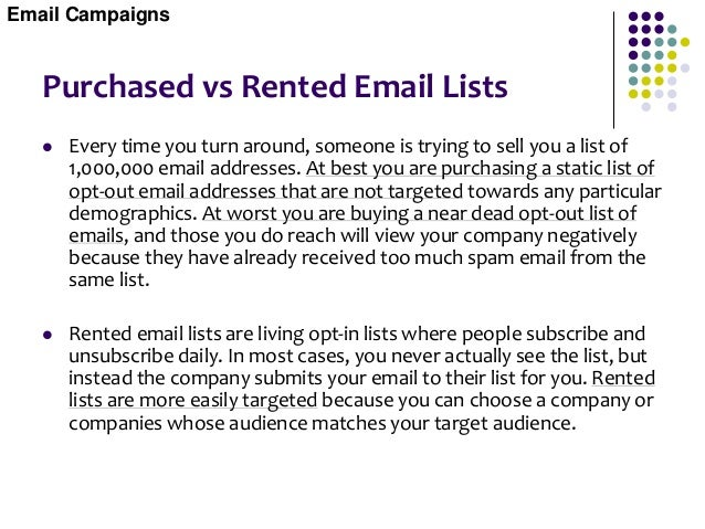 Renting a List  When you rent a list, your email is distributed for you to individuals all over the world who sign up and...