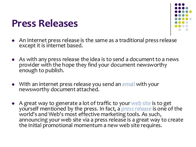 Press Releases  Though press releases are generally considered conventional marketing and not E-marketing, it is importan...