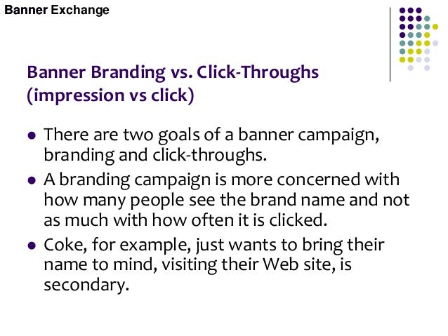 Banner Terminology  Banner Impression - You display a banner on your Web site one time.  Banner Exposure - A banner comp...