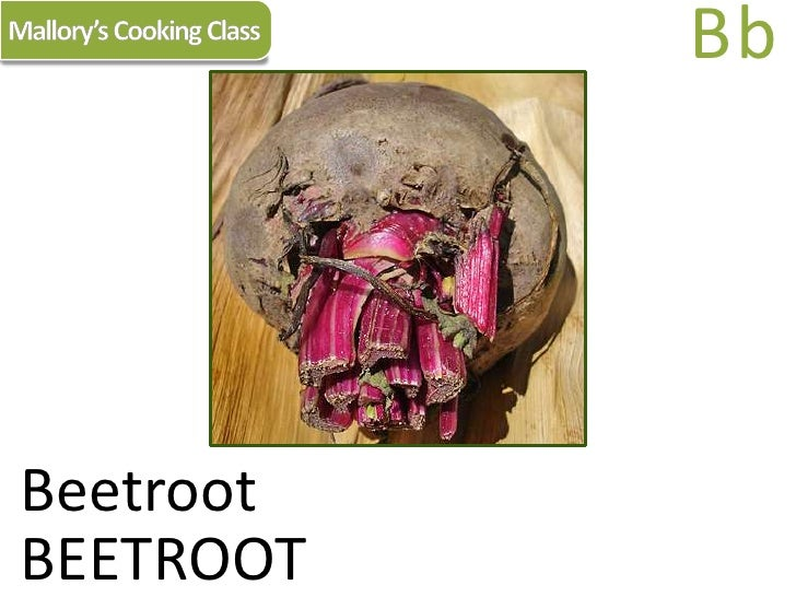 Mallory's Cooking Class<br />Bb<br />Beetroot<br />BEETROOT<br />