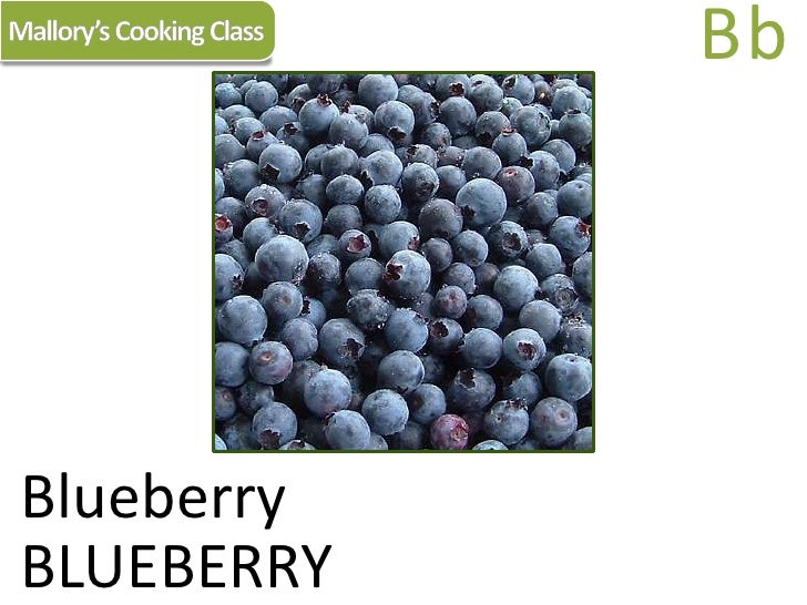 Mallory's Cooking Class<br />Bb<br />Blueberry<br />BLUEBERRY<br />