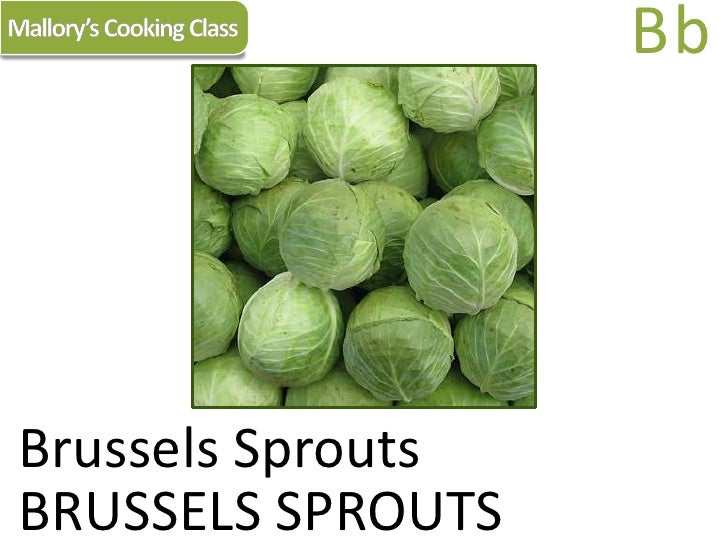 Mallory's Cooking Class<br />Bb<br />Brussels Sprouts<br />BRUSSELS SPROUTS<br />