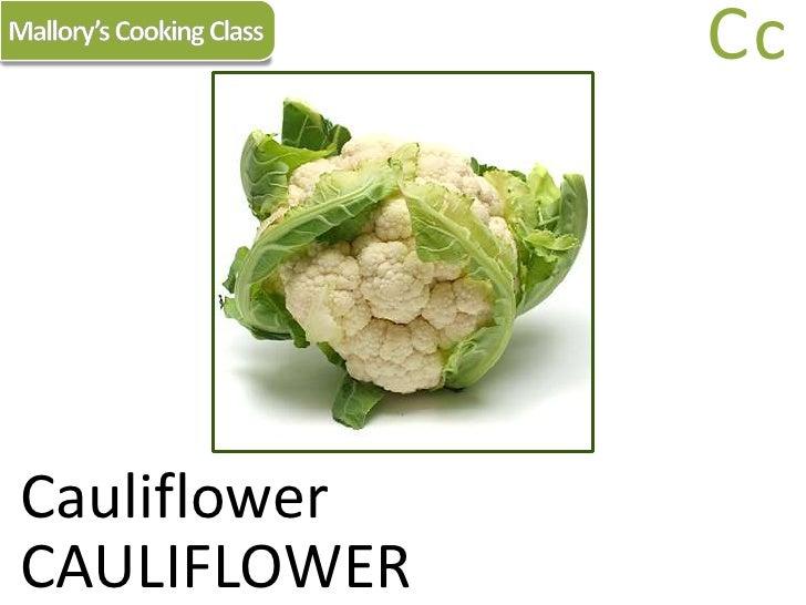 Mallory's Cooking Class<br />Cc<br />Cauliflower<br />CAULIFLOWER<br />