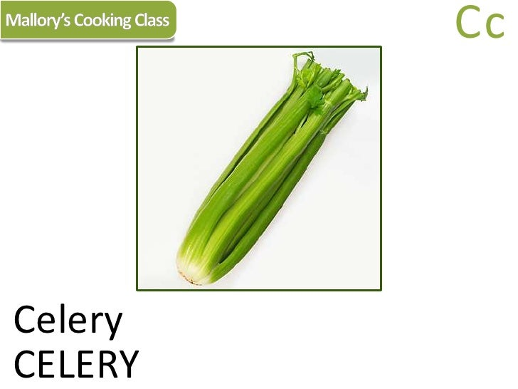 Mallory's Cooking Class<br />Cc<br />Celery<br />CELERY<br />