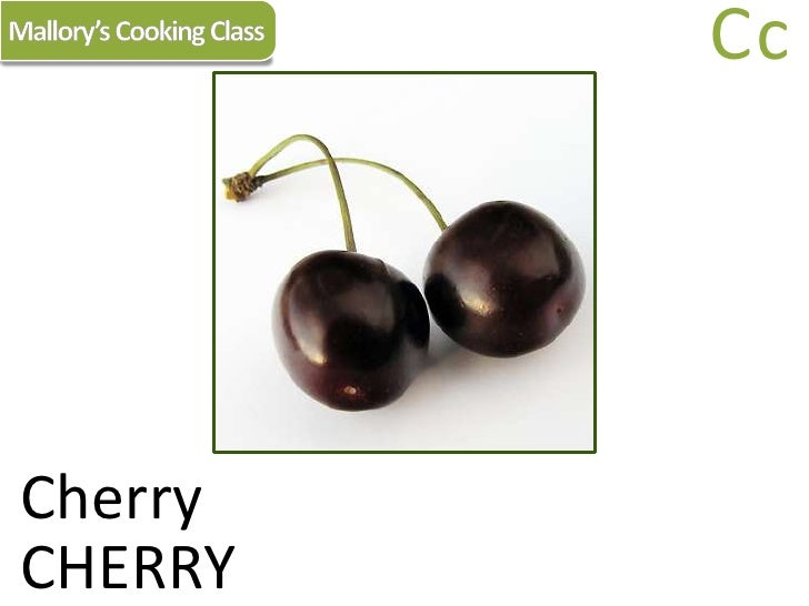 Mallory's Cooking Class<br />Cc<br />Cherry<br />CHERRY<br />