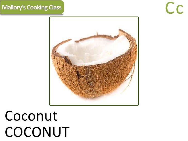 Mallory's Cooking Class<br />Cc<br />Coconut<br />COCONUT<br />