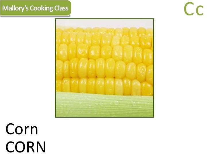 Mallory's Cooking Class<br />Cc<br />Corn<br />CORN<br />