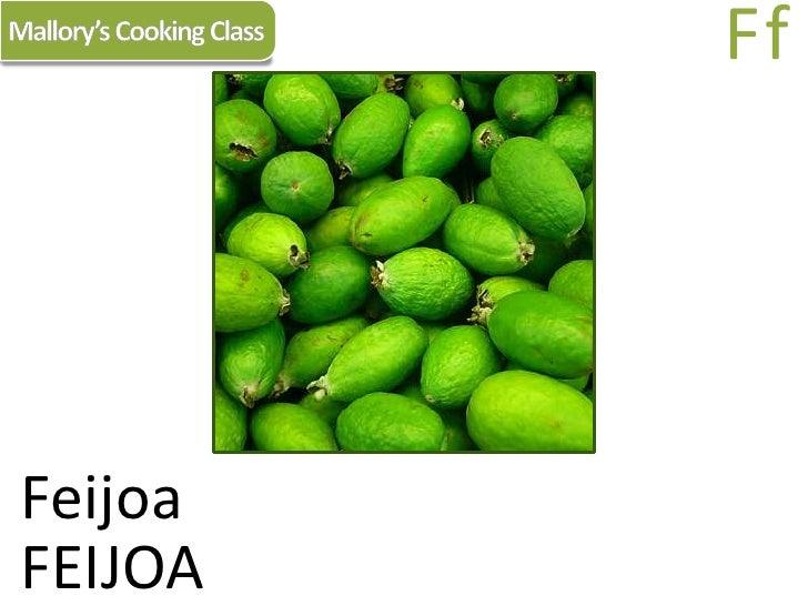 Mallory's Cooking Class<br />Ff<br />Feijoa<br />FEIJOA<br />