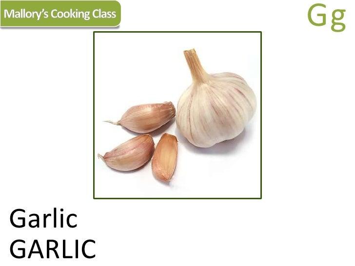 Mallory's Cooking Class<br />Gg<br />Garlic<br />GARLIC<br />