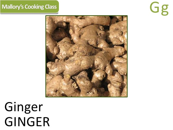 Mallory's Cooking Class<br />Gg<br />Ginger<br />GINGER<br />