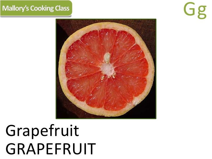 Mallory's Cooking Class<br />Gg<br />Grapefruit<br />GRAPEFRUIT<br />
