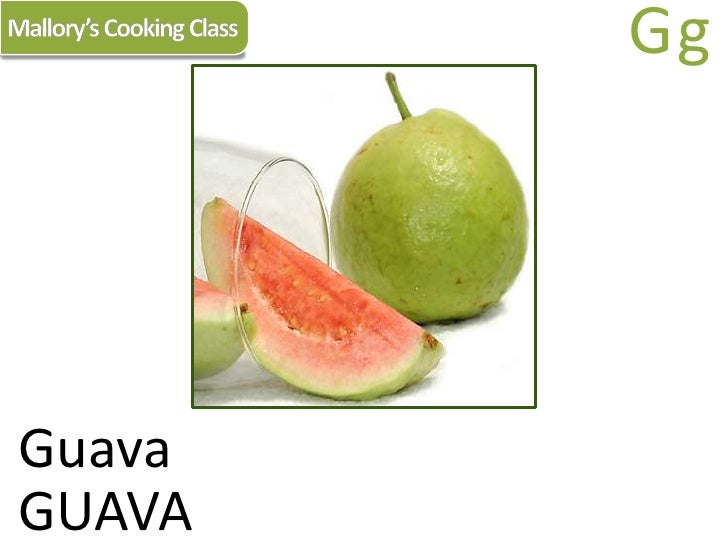 Mallory's Cooking Class<br />Gg<br />Guava<br />GUAVA<br />