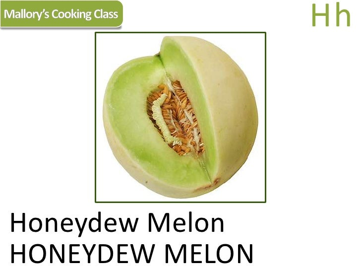 Mallory's Cooking Class<br />Hh<br />Honeydew Melon<br />HONEYDEW MELON<br />