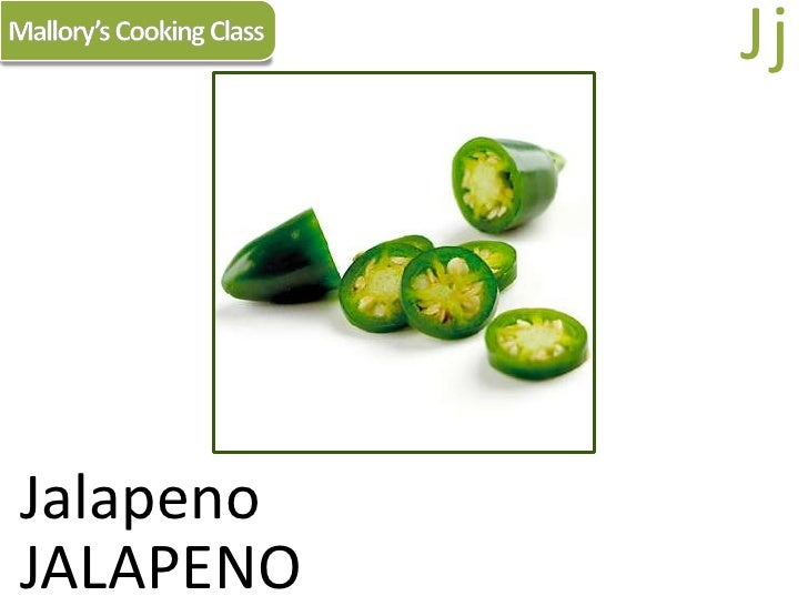 Mallory's Cooking Class<br />Jj<br />Jalapeno<br />JALAPENO<br />