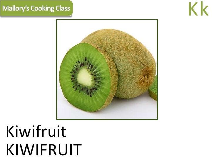 Mallory's Cooking Class<br />Kk<br />Kiwifruit<br />KIWIFRUIT<br />