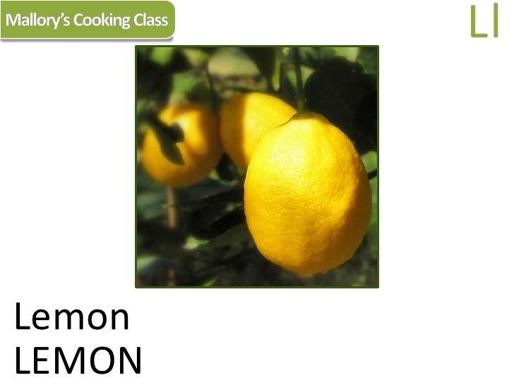 Mallory's Cooking Class<br />Ll<br />Lemon<br />LEMON<br />