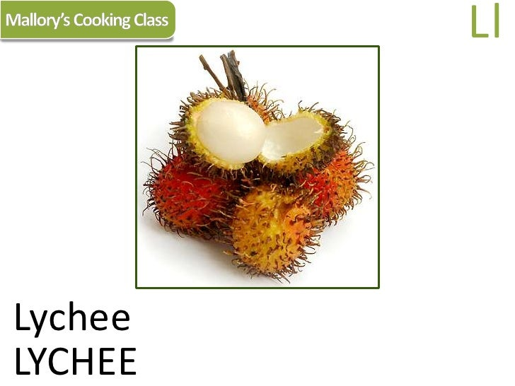 Mallory's Cooking Class<br />Ll<br />Lychee<br />LYCHEE<br />