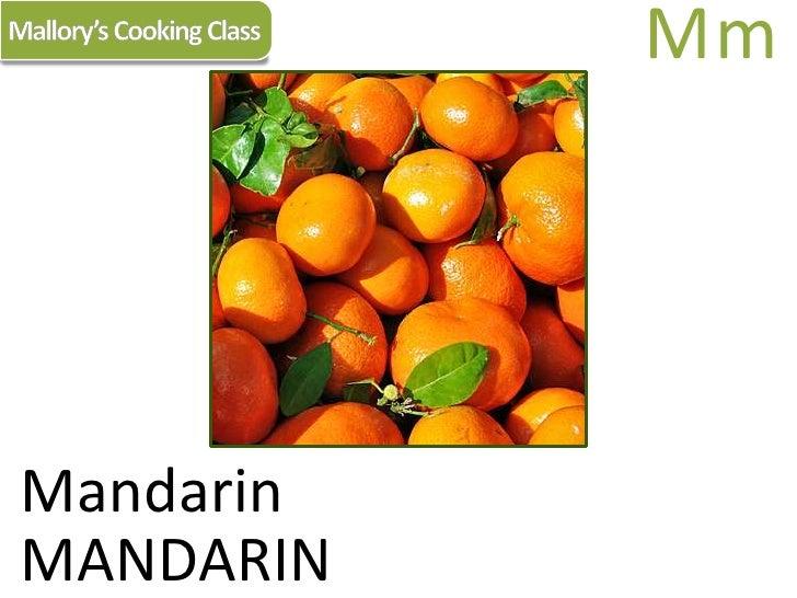Mallory's Cooking Class<br />Mm<br />Mandarin<br />MANDARIN<br />