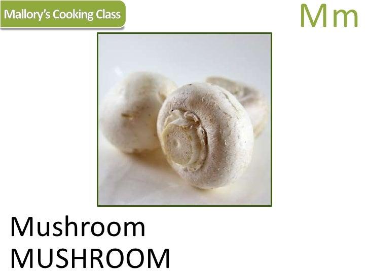 Mallory's Cooking Class<br />Mm<br />Mushroom<br />MUSHROOM<br />