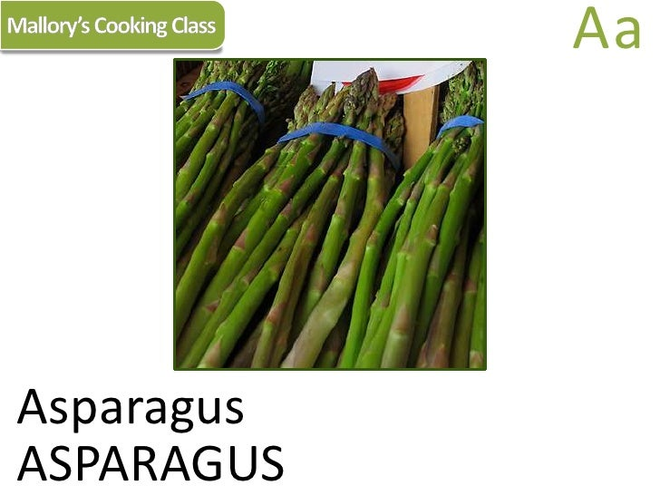 Mallory's Cooking Class<br />Aa<br />Asparagus<br />ASPARAGUS<br />