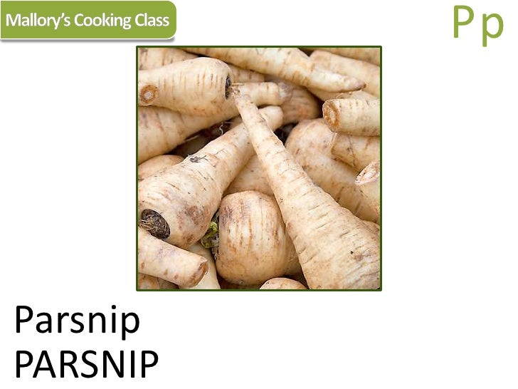 Mallory's Cooking Class<br />Pp<br />Parsnip<br />PARSNIP<br />