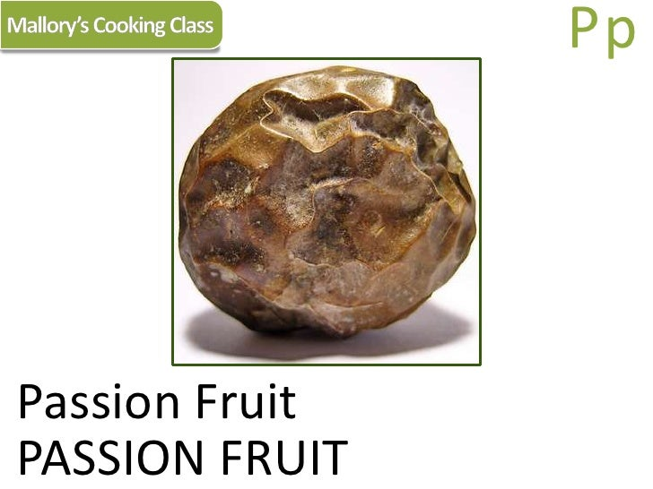 Mallory's Cooking Class<br />Pp<br />Passion Fruit<br />PASSION FRUIT<br />