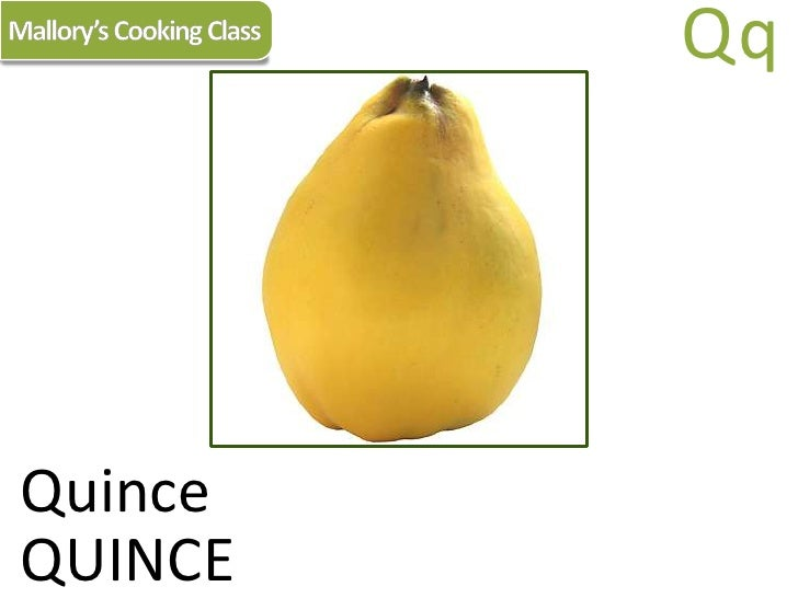 Mallory's Cooking Class<br />Qq<br />Quince<br />QUINCE<br />