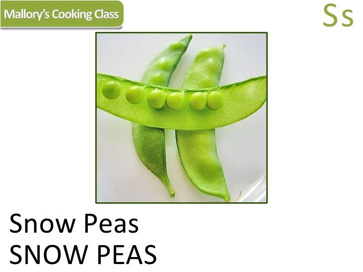 Mallory's Cooking Class<br />Ss<br />Snow Peas<br />SNOW PEAS<br />