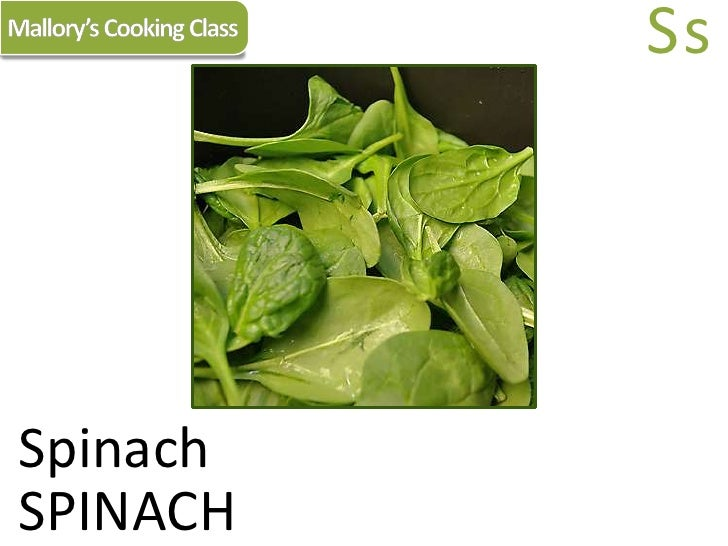 Mallory's Cooking Class<br />Ss<br />Spinach<br />SPINACH<br />
