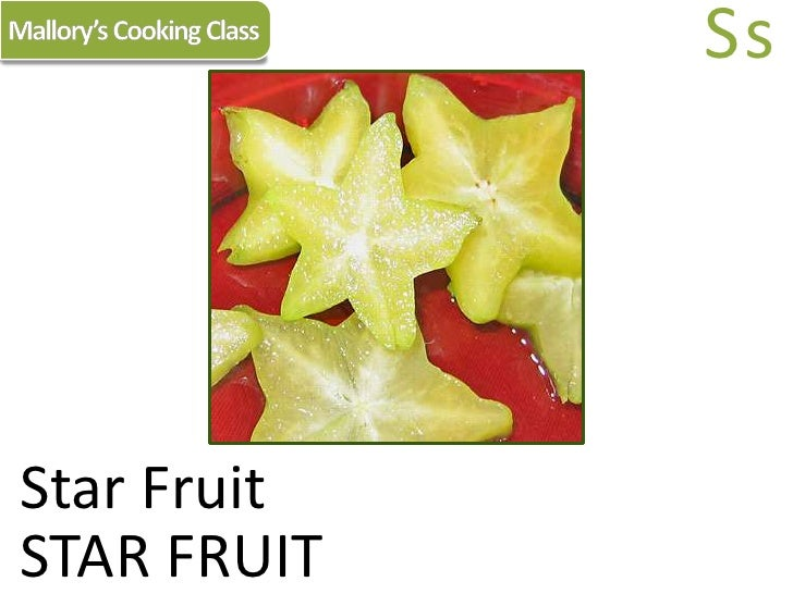 Mallory's Cooking Class<br />Ss<br />Star Fruit<br />STAR FRUIT<br />