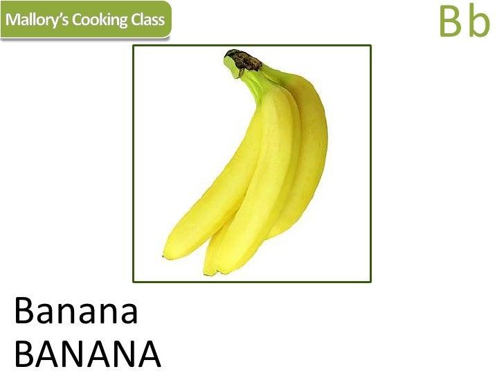 Mallory's Cooking Class<br />Bb<br />Banana<br />BANANA<br />