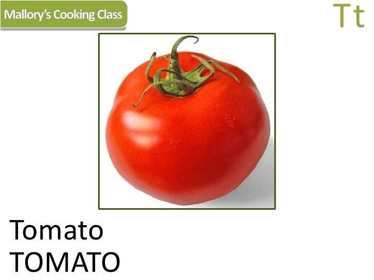 Mallory's Cooking Class<br />Tt<br />Tomato<br />TOMATO<br />