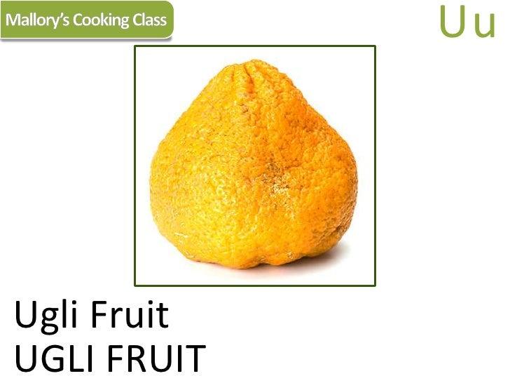 Mallory's Cooking Class<br />Uu<br />Ugli Fruit<br />UGLI FRUIT<br />