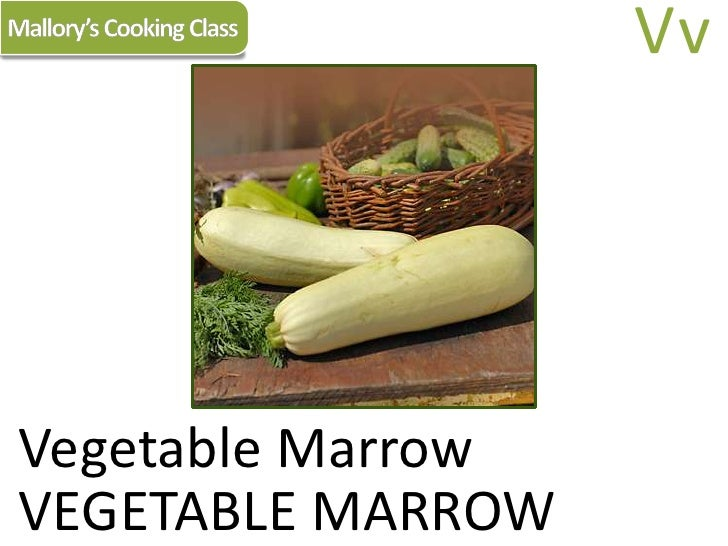Mallory's Cooking Class<br />Vv<br />Vegetable Marrow<br />VEGETABLE MARROW<br />