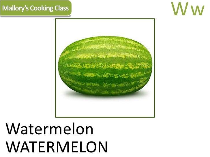 Mallory's Cooking Class<br />Ww<br />Watermelon<br />WATERMELON<br />