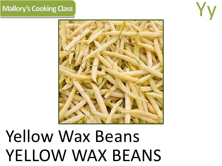 Mallory's Cooking Class<br />Yy<br />Yellow Wax Beans<br />YELLOW WAX BEANS<br />